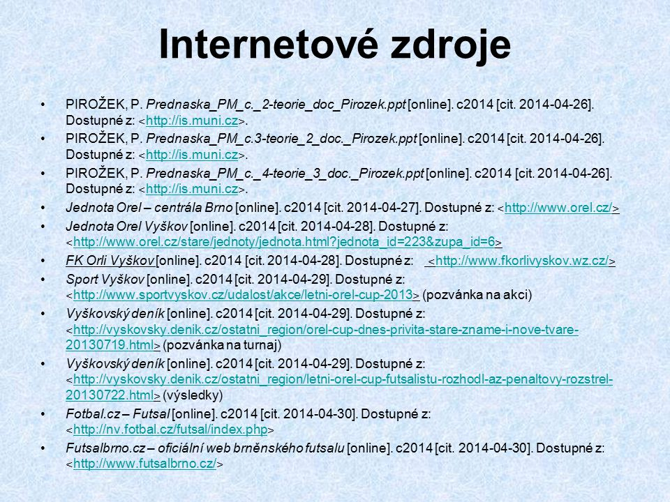 Internetové zdroje PIROŽEK, P. Prednaska_PM_c._2-teorie_doc_Pirozek.ppt [online]. c2014 [cit. 2014-04-26]. Dostupné z: ˂http://is.muni.cz˃.